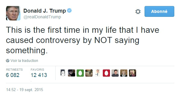 Traduction: C'est la première fois de ma vie que je provoque la controverse en NE disant PAS quelque chose.