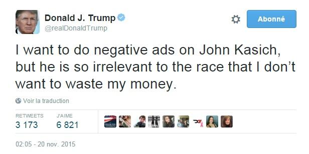 Traduction: Je veux faire de la publicité négative contre John Kasich, mais il est tellement peu pertinent pour l'élection que je ne veux pas gaspiller mon argent.