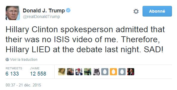 Traduction: Un porte-parole d'Hillary Clinton a admis qu'il n'y avait pas de vidéo de moi de l'Etat Islamique. Par conséquent, Hillary A MENTI lors du débat hier soir. TRISTE !