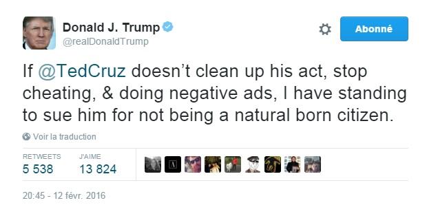 Traduction: Si Ted Cruz ne fait pas le ménage dans ses actions, n'arrête pas de tricher & de faire des publicités négatives, j'ai la possibilité de l'attaquer en justice pour ne pas être un citoyen né aux Etats-Unis.