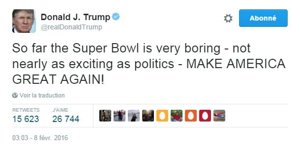 Traduction: Pour l'instant le Super Bowl est très ennuyeux - loin d'être aussi passionnant que la politique - MAKE AMERICA GREAT AGAIN!
