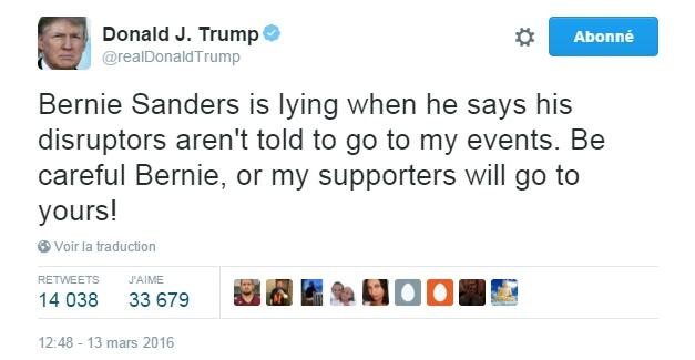Traduction: Bernie Sanders ment lorsqu'il dit que ses perturbateurs n'ont pas l'ordre de venir à mes meetings. Fais attention Bernie, ou mes supporters viendront aussi aux tiens !
