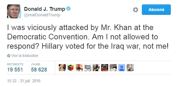Traduction: J'ai été méchamment attaqué par Mr. Khan à la Convention Démocrate. Est-ce que je n'ai pas le droit de répondre? Hillary a voté pour la guerre en Irak, pas moi!