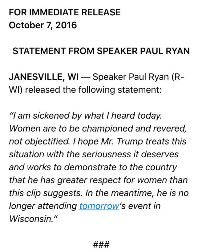 Traduction: Je suis écœuré par ce que j'ai entendu aujourd'hui. Les femmes doivent être défendues et vénérées, pas traitées comme des objets. J'espère que Mr. Trump traitera cette situation avec le sérieux qu'elle mérite et travaillera pour démontrer au pays qu'il a un plus grand respect pour les femmes que cette vidéo ne le suggère. En attendant, il ne participe plus à l'événement de demain dans le Wisconsin.