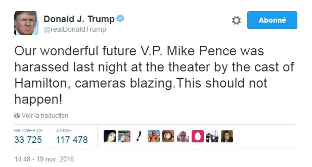 Traduction: Notre merveilleux futur vice-président Mike Pence a été harcelé hier soir au théâtre par la troupe d'Hamilton, les caméras en flammes. Cela ne devrait pas arriver!