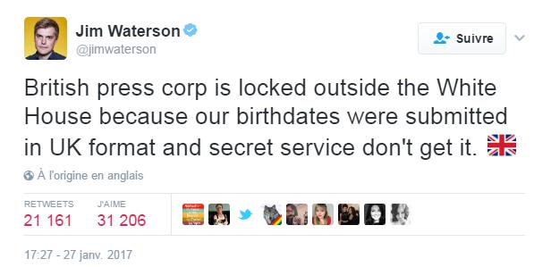 Traduction: La presse britannique est bloquée à l'entrée de la Maison Blanche parce que nos dates de naissance ont été soumise au format britannique et que les Services Secrets ne comprennent pas.