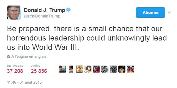Traduction: Préparez-vous, il y a une petite chance pour que notre horrible leadership nous mène sans s'en apercevoir à la Troisième Guerre Mondiale.
